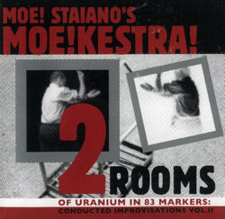 Staiano's, Moe! - MOE!KESTRA!: 2 Rooms Of Uranium Within 83 Markers: Conducted Improvisations, Vol.I (Edgetone Records)