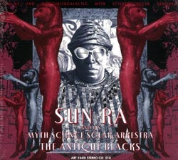 Sun Ra and His Intergalactic Myth Science Solar Arkestra: The Antique Blacks (Art Yard)
