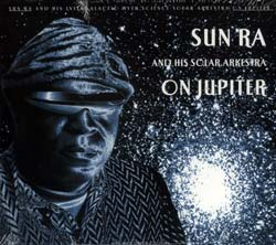 Sun Ra and His Intergalactic Myth Science Solar Arkestra: On Jupiter (Art Yard)