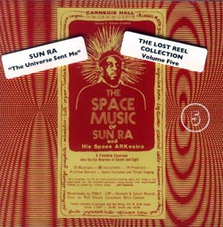 Sun Ra and His Space ARKestra: The Universe Sent Me - Lost Reel Collection Volume 5