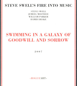 Swell's, Steve Fire Into Music : Swimming In A Galaxy Of Goodwill And Sorrow (RogueArt)
