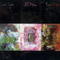 Taylor, Cecil / Dixon, Bill / Oxley, Tony: Cecil Taylor - Bill Dixon - Tony Oxley