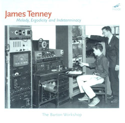 Tenney, James: Melody, Ergodicity and Indeterminacy - The Barton Workshop