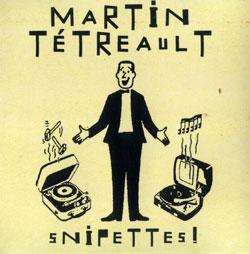 Tetreault, Martin: Snipettes! [2 CDs]