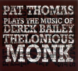 Thomas, Pat : Plays The Music Of Derek Bailey & Thelonious Monk
