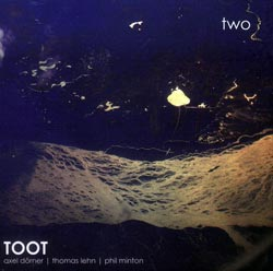 Toot (Axel Dorner / Thomas Lehn / Phil Minton): two (Another Timbre)