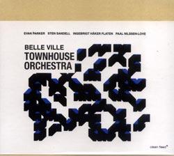 Townhouse Orchestra (E.Parker/ Sandell / Flaten / Nilssen-Love): Belle Ville (Clean Feed)