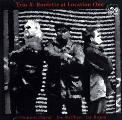 Trio X: Roulette At Location One (Cadence Jazz Records)