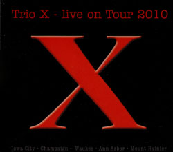 Trio X: Live On Tour 2010 [4 CDs]