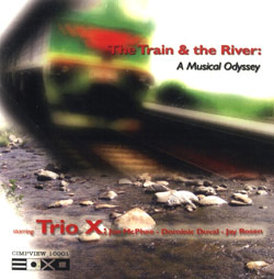 Trio X: The Train And The River: A Musical Odyssey [DVD in PAL format] [DVD] (CIMPVIEW)