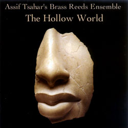 Tsahar, Assif Brass Reeds Ensemble: The Hollow World (Hopscotch Records)