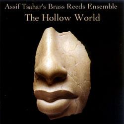 Tsahar, Assif Brass Reeds Ensemble: The Hollow World