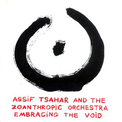 Tsahar, Assif and the Zoanthropic Orchestra: Embracing the Void