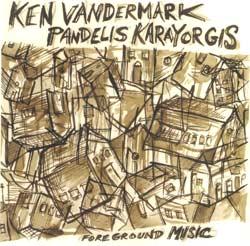 Vandermark, Ken / Karayorgis, Pandelis: Foreground Music (Okka)