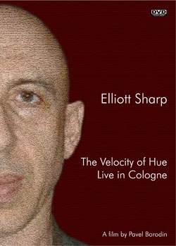 Elliott Sharp: The Velocity of Hue: Live in Cologne [DVD] (PanRec)