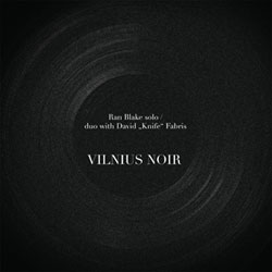 "Blake, Ran solo / duo with David ""Knife"" Fabris: Vilnius Noir [VINYL]"
