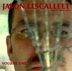Lescalleet, Jason: This Is What I Do - Volume One (Glistening Examples)