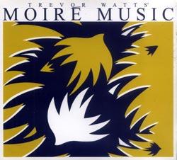 Watts, Trevor Moire Music: Moire Music (FMR)