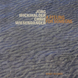 Wickihalder, Juerg / Wiesendanger, Chris: A Feeling For Someone (Intakt)
