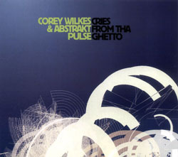 Wilkes, Corey & Abstrakt Pulse: Cries From Tha Ghetto (Pi Recordings)