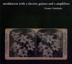 Yoshihide, Otomo : Modulation with 2 Electric Guitars and 2 Amplifiers