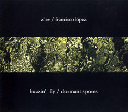 Z'EV / Lopez, Francisco: Buzzin' Fly / Dormant Spores (Lapilli / Black Rose Recordings)