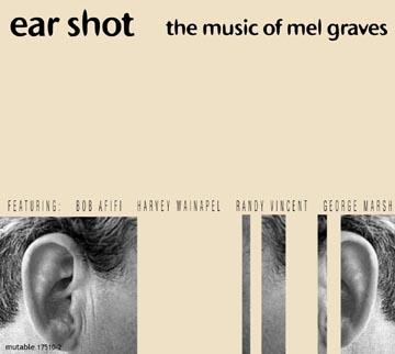 Graves, Mel: Ear Shot: The Music of Mel Graves