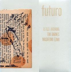 Akiyama, Tetuzi / Tim Barnes / Masafumi Ezaki: Futuro (Quakebasket)