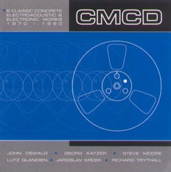 CMCD: Six Classic Concrete, Electroacoustic and Electronic Works