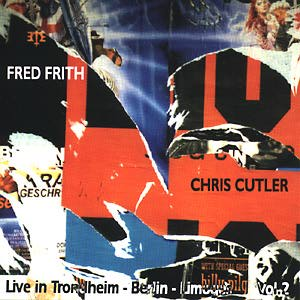 Cutler, Chris / Frith, Fred: Live Vol. 2 in Trondheim, Berlin & Limoges (Recommended Records)