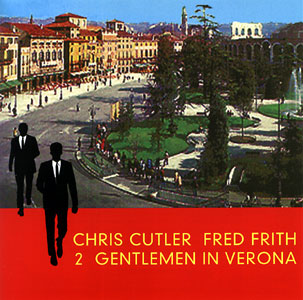 Cutler, Chris / Frith, Fred: 2 Gentlemen in Verona (Recommended Records)