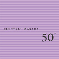 Electric Masada: 50Th Birthday Celebration - Volume Four