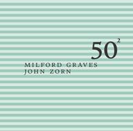 Graves, Milford & Zorn, John: Milford Graves & John Zorn - 50Th Birthday Celebration Volume 2
