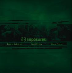 Rodrigues, Ernesto / Marco Franco / Jose Oliveira: 23 Exposures