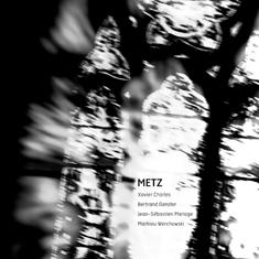 Charles, Xavier / Bertrand Denzler / Jean-Sebastien Mariage / Matthieu Werchowski: Metz (Creative Sources)