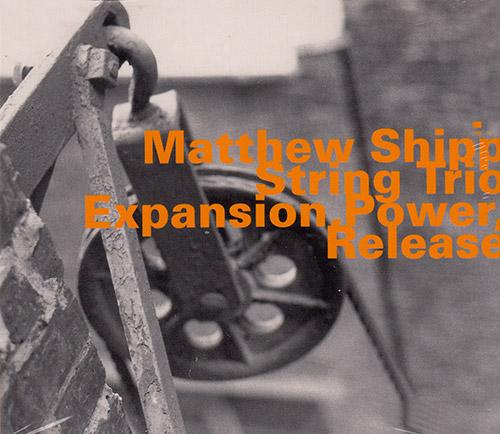 Shipp, Matthew String Trio (w/ Mat Maneri / William Parker): Expansion, Power, Release (Hatology)