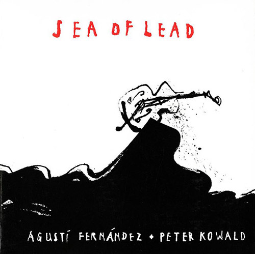Fernandez, Agusti / Peter Kowald : Sea Of Lead (Hopscotch Records)