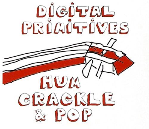 Digital Primitives (Cooper-Moore / Tsahar / Taylor) : Hum Crackle Pop (Hopscotch Records)