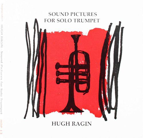 Ragin, Hugh: Sound Pictures for Solo Trumpet (Hopscotch Records)