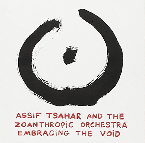 Tsahar, Assif and the Zoanthropic Orchestra: Embracing the Void (Hopscotch Records)