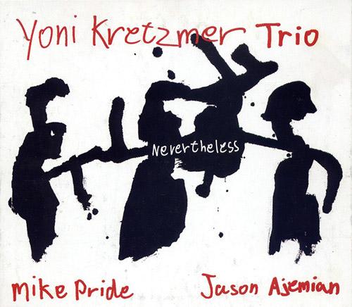 Kretzmer, Yoni Trio: Nevertheless (Hopscotch Records)