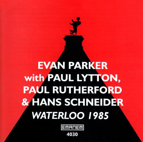 Parker, Evan / Paul Rutherford / Hans Schneider / Paul Lytton: Waterloo 1985 (Emanem)