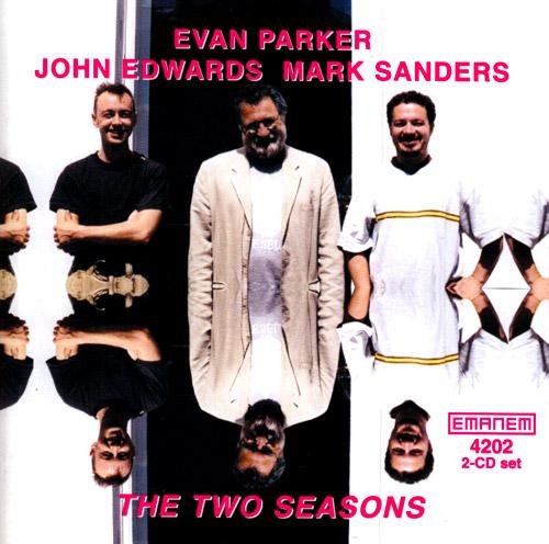 Parker, Evan / John Edwards / Mark Sanders: The Two Seasons (Emanem)