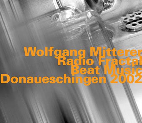 Mitterer, Wolfgang: Radio Fractal / Beat Music [2 CDs] (Hatology)