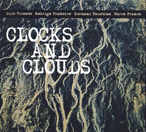 Vicente / Pinheiro / Faustino / Franco: Clocks And Clouds (FMR)