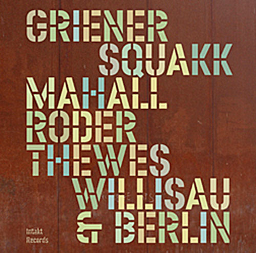 Squakk (Griener / Mahall / Roder / Thewes): Willisau & Berlin (Intakt)