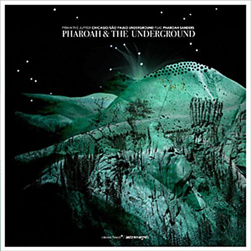 Chicago / Sao Paulo Underground feat Pharoah Sanders: Pharoah and the Underground - Primative Jupite (Clean Feed)