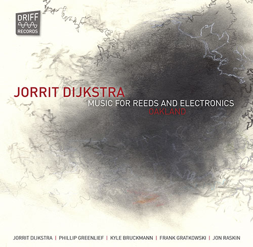 Dijkstra, Jorrit : Music for Reeds and Electronics: Oakland (Driff Records)