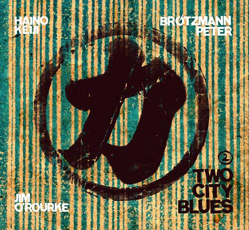 Haino, Keiji / Peter Brotzmann / Jim O'Rourke: Two City Blues PT 2 (Trost Records)