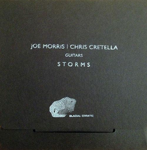 Morris, Joe / Chris Cretella: Storms (Glacial Erratic)